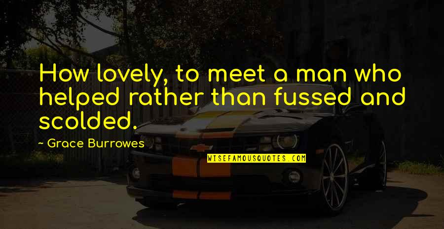 Scolded Quotes By Grace Burrowes: How lovely, to meet a man who helped