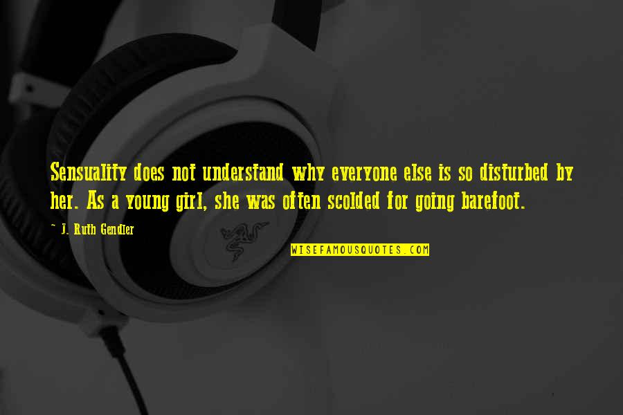 Scolded Quotes By J. Ruth Gendler: Sensuality does not understand why everyone else is