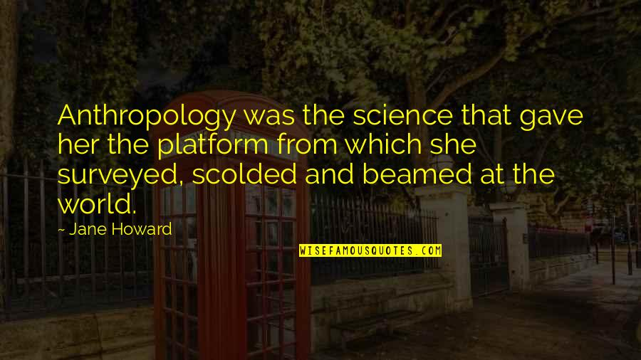 Scolded Quotes By Jane Howard: Anthropology was the science that gave her the