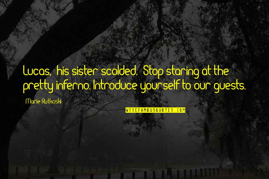 """Scolded Quotes By Marie Rutkoski: Lucas,"""" his sister scolded. """"Stop staring at the"""