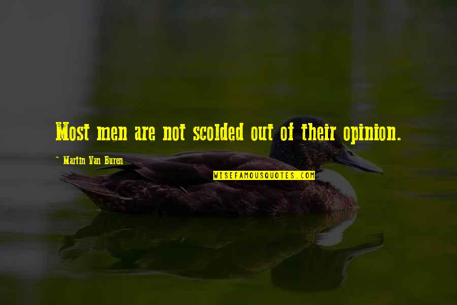 Scolded Quotes By Martin Van Buren: Most men are not scolded out of their