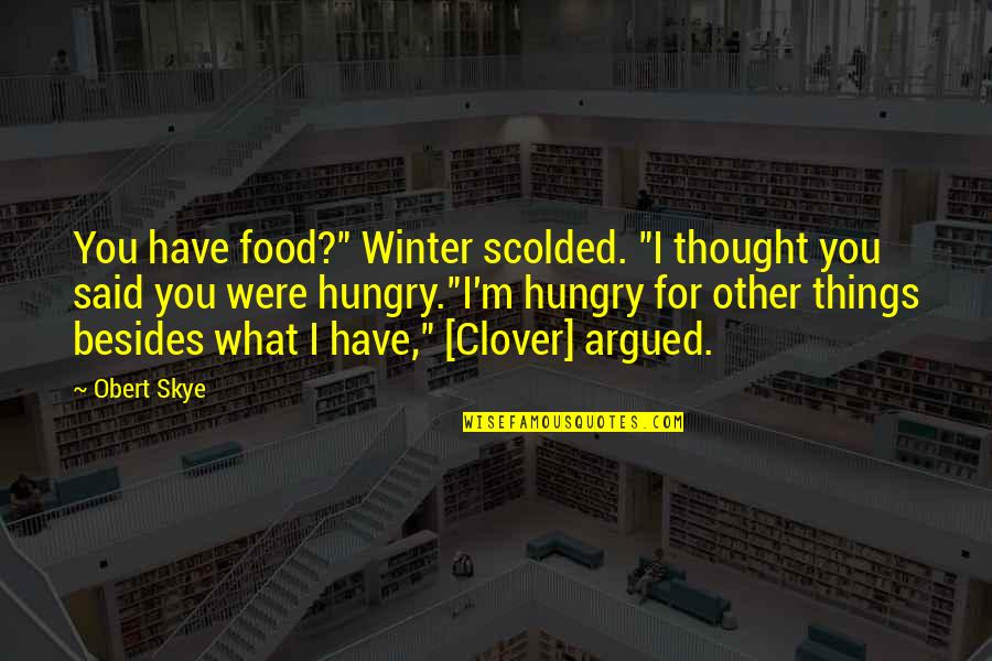 """Scolded Quotes By Obert Skye: You have food?"""" Winter scolded. """"I thought you"""