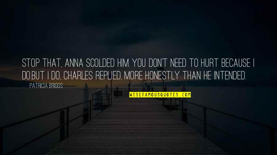Scolded Quotes By Patricia Briggs: Stop that, Anna scolded him. You don't need