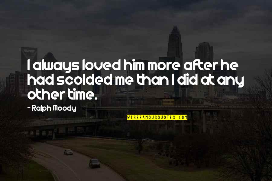 Scolded Quotes By Ralph Moody: I always loved him more after he had