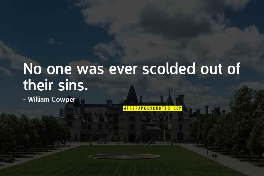 Scolded Quotes By William Cowper: No one was ever scolded out of their