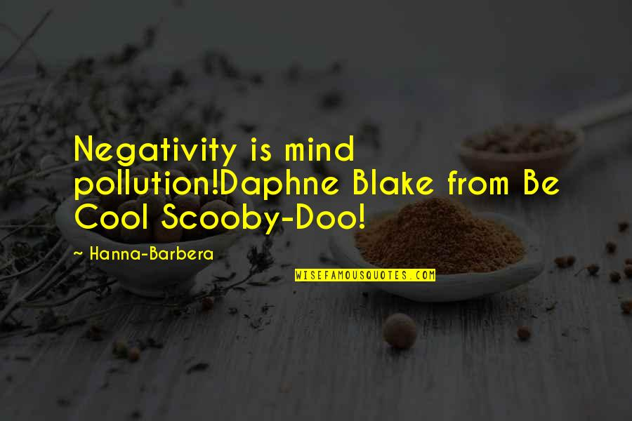Scooby Doo 2 Quotes By Hanna-Barbera: Negativity is mind pollution!Daphne Blake from Be Cool