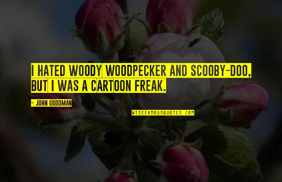 Scooby Doo 2 Quotes By John Goodman: I hated Woody Woodpecker and Scooby-Doo, but I