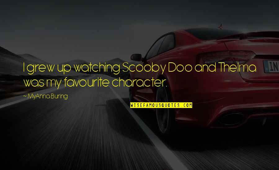 Scooby Doo 2 Quotes By MyAnna Buring: I grew up watching Scooby Doo and Thelma
