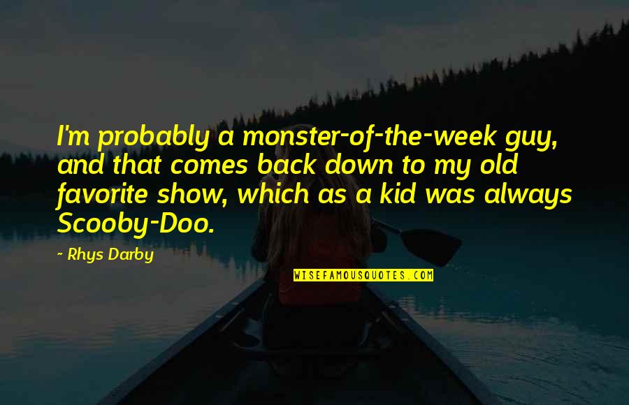 Scooby Doo 2 Quotes By Rhys Darby: I'm probably a monster-of-the-week guy, and that comes