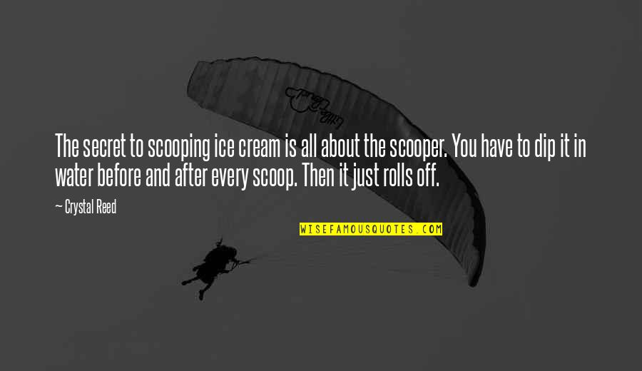 Scoop Up Quotes By Crystal Reed: The secret to scooping ice cream is all