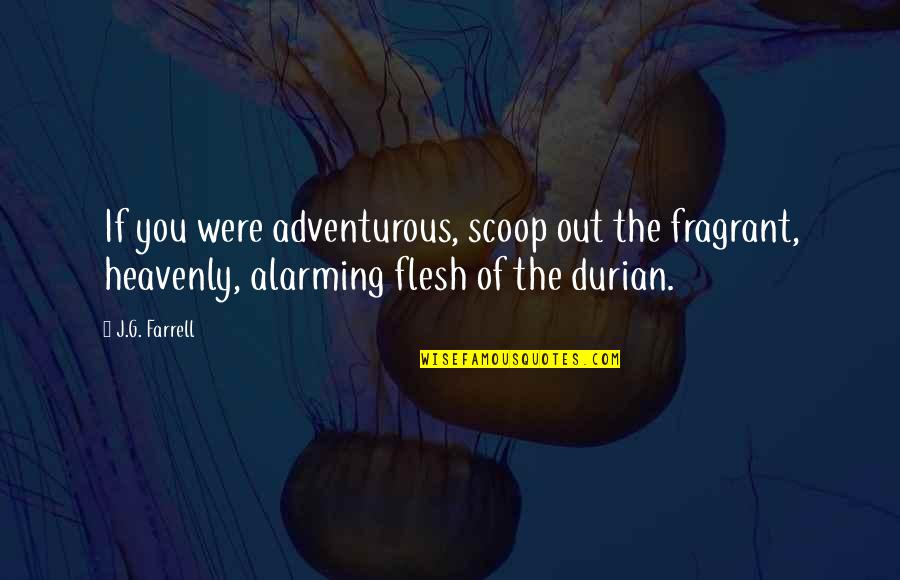 Scoop Up Quotes By J.G. Farrell: If you were adventurous, scoop out the fragrant,