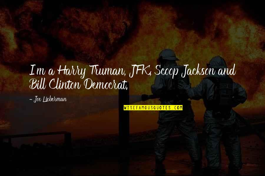 Scoop Up Quotes By Joe Lieberman: I'm a Harry Truman, JFK, Scoop Jackson and