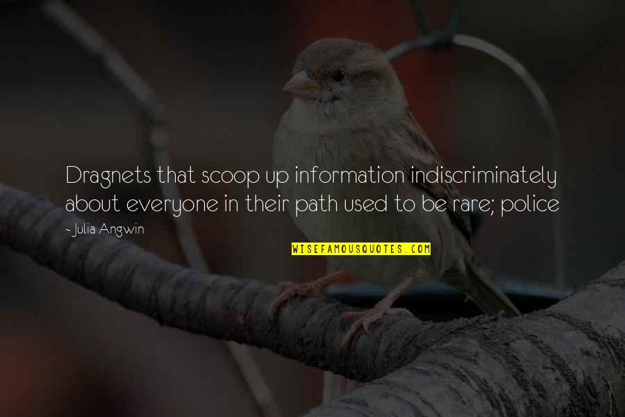 Scoop Up Quotes By Julia Angwin: Dragnets that scoop up information indiscriminately about everyone