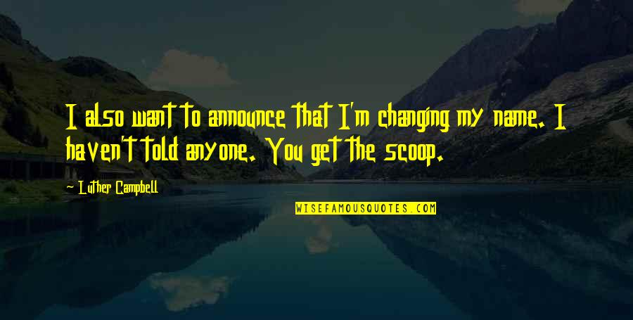 Scoop Up Quotes By Luther Campbell: I also want to announce that I'm changing