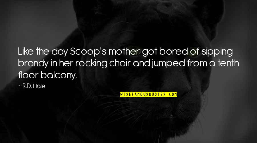 Scoop Up Quotes By R.D. Hale: Like the day Scoop's mother got bored of