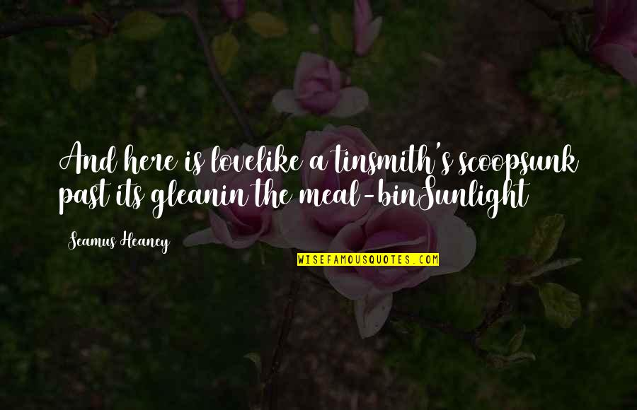 Scoop Up Quotes By Seamus Heaney: And here is lovelike a tinsmith's scoopsunk past