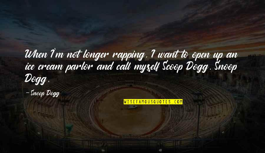 Scoop Up Quotes By Snoop Dogg: When I'm not longer rapping, I want to