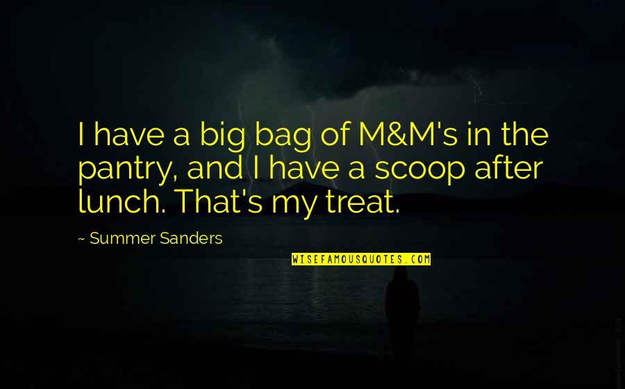 Scoop Up Quotes By Summer Sanders: I have a big bag of M&M's in