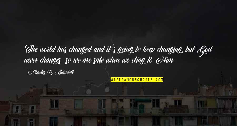 Scootch Quotes By Charles R. Swindoll: The world has changed and it's going to