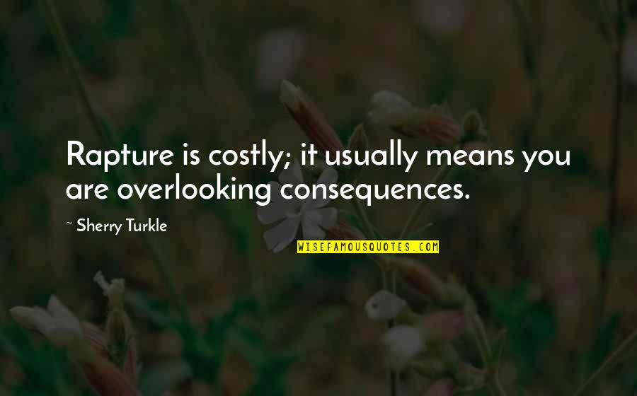 Scootch Quotes By Sherry Turkle: Rapture is costly; it usually means you are