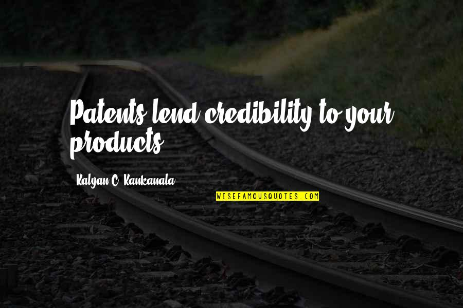 Scorcese Quotes By Kalyan C. Kankanala: Patents lend credibility to your products.