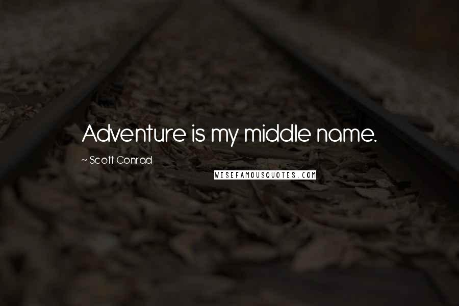 Scott Conrad quotes: Adventure is my middle name.