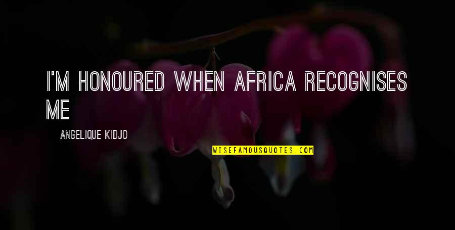 Scott Delacorte Quotes By Angelique Kidjo: I'm honoured when Africa recognises me