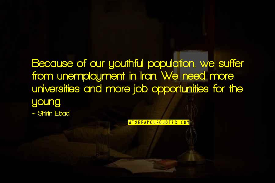Scott Delacorte Quotes By Shirin Ebadi: Because of our youthful population, we suffer from