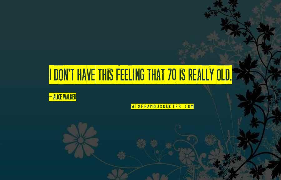 Scott Fitzgerald New York Quotes By Alice Walker: I don't have this feeling that 70 is