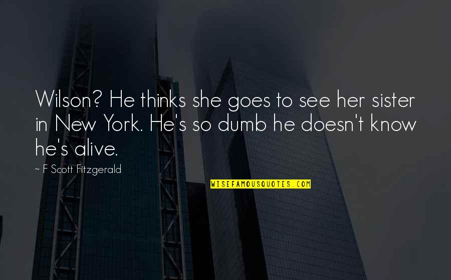 Scott Fitzgerald New York Quotes By F Scott Fitzgerald: Wilson? He thinks she goes to see her