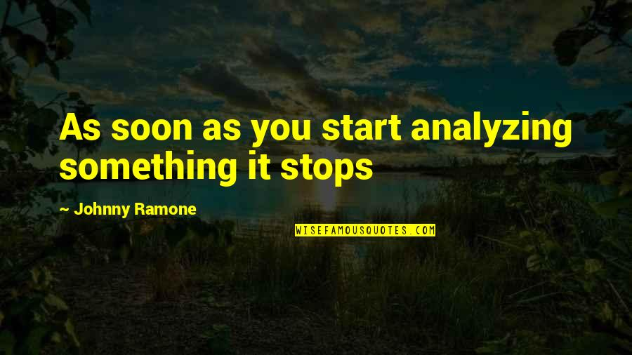Scott Fitzgerald New York Quotes By Johnny Ramone: As soon as you start analyzing something it