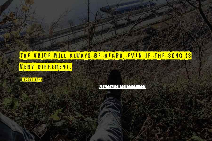 Scott Kahn quotes: The voice will always be heard, even if the song is very different.