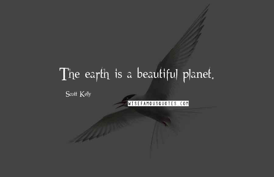Scott Kelly quotes: The earth is a beautiful planet.
