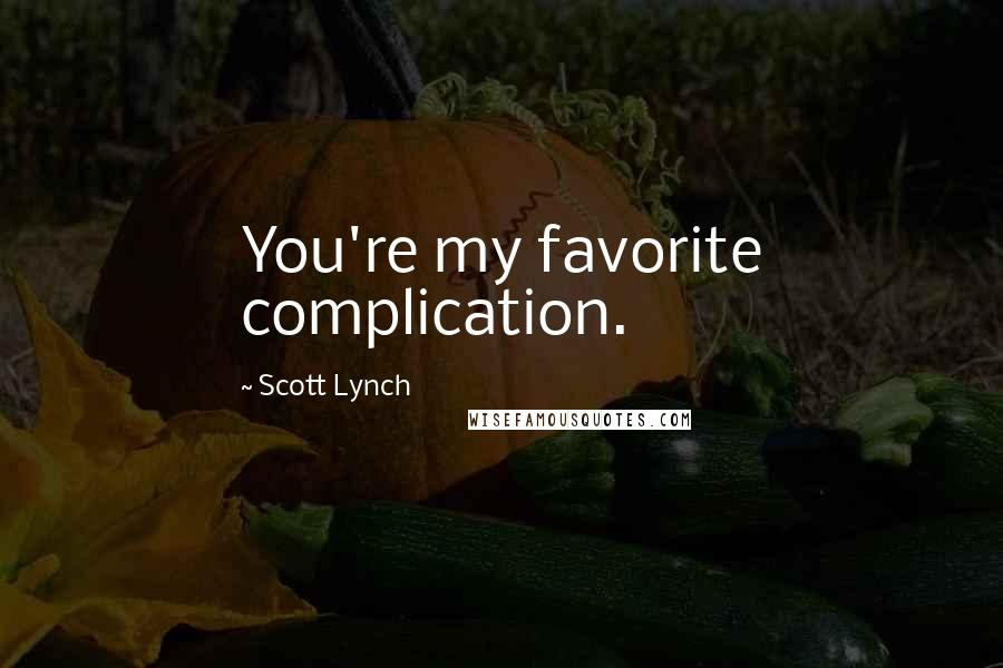 Scott Lynch quotes: You're my favorite complication.