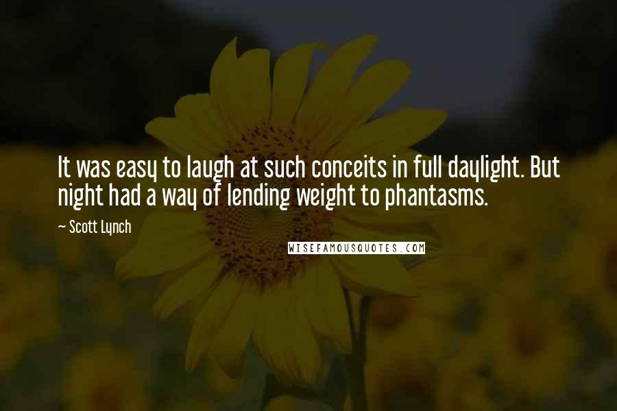 Scott Lynch quotes: It was easy to laugh at such conceits in full daylight. But night had a way of lending weight to phantasms.