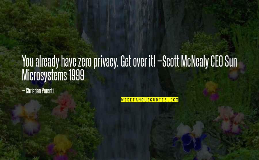 Scott Mcnealy Quotes By Christian Parenti: You already have zero privacy. Get over it!