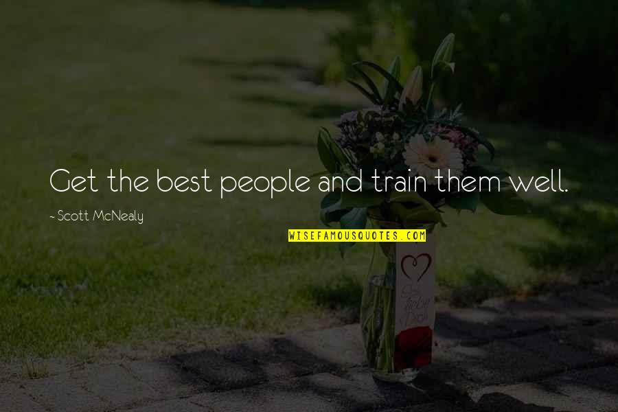 Scott Mcnealy Quotes By Scott McNealy: Get the best people and train them well.