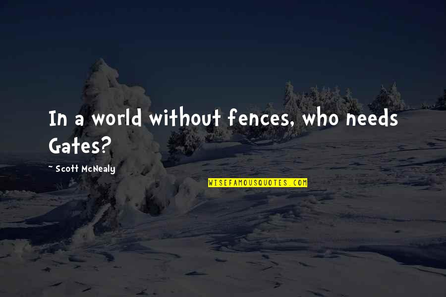 Scott Mcnealy Quotes By Scott McNealy: In a world without fences, who needs Gates?