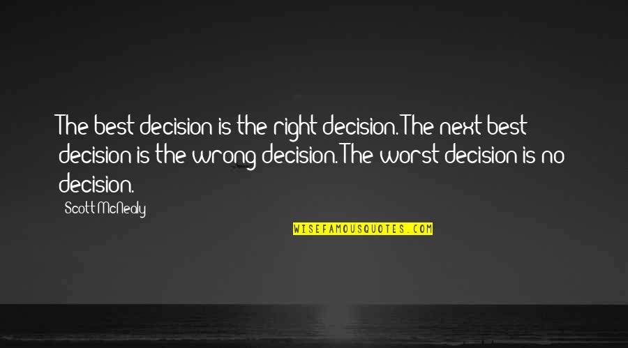 Scott Mcnealy Quotes By Scott McNealy: The best decision is the right decision. The