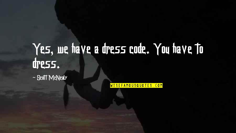 Scott Mcnealy Quotes By Scott McNealy: Yes, we have a dress code. You have