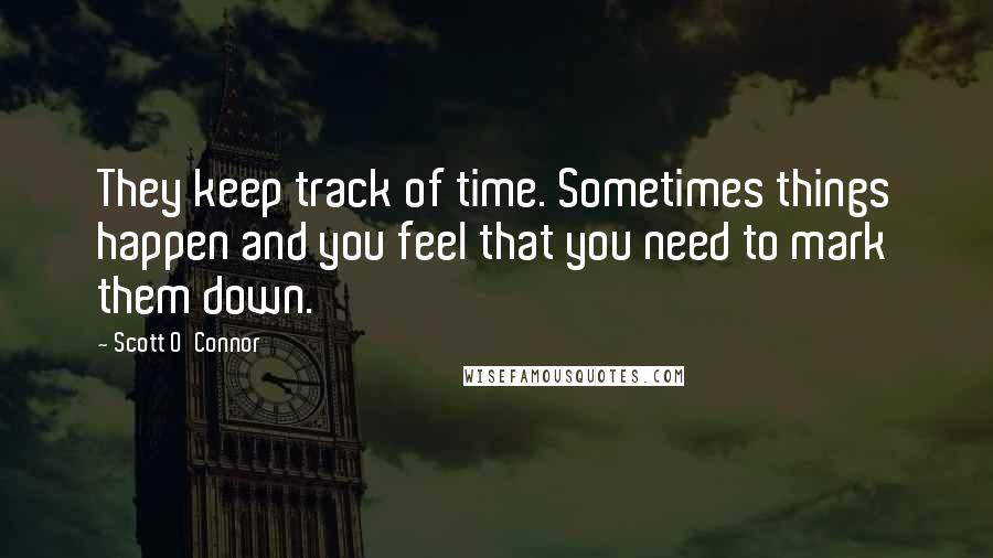 Scott O'Connor quotes: They keep track of time. Sometimes things happen and you feel that you need to mark them down.