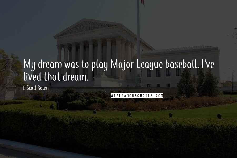 Scott Rolen quotes: My dream was to play Major League baseball. I've lived that dream.