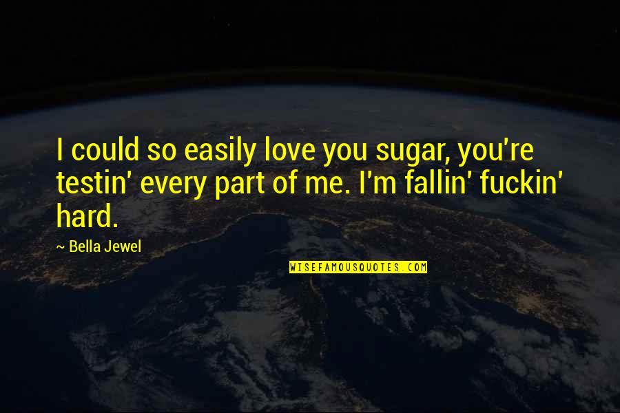 Scott Summers Quotes By Bella Jewel: I could so easily love you sugar, you're