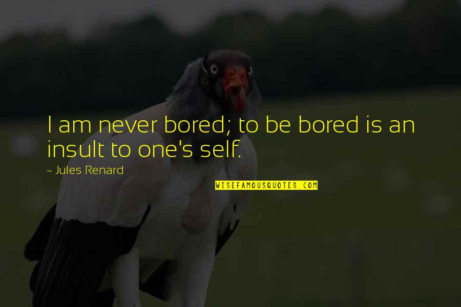 Scott Summers Quotes By Jules Renard: I am never bored; to be bored is