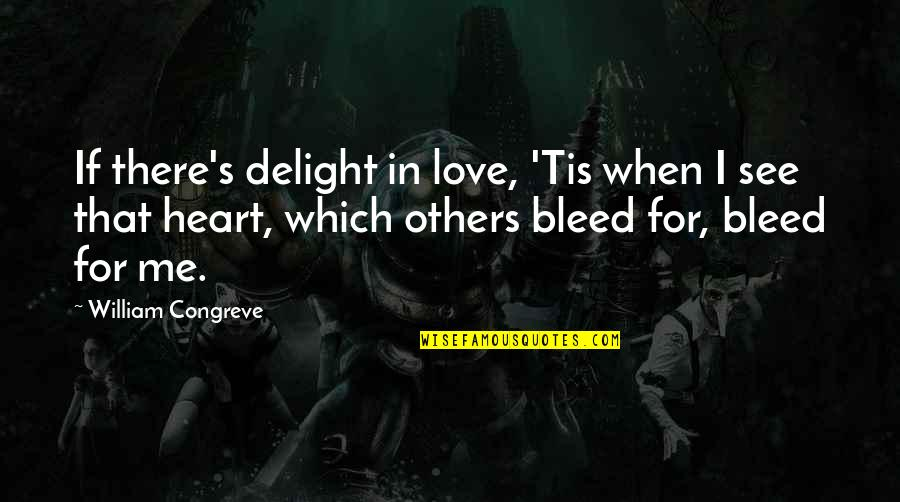 Scott Summers Quotes By William Congreve: If there's delight in love, 'Tis when I