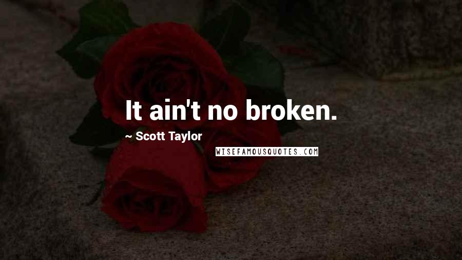 Scott Taylor quotes: It ain't no broken.