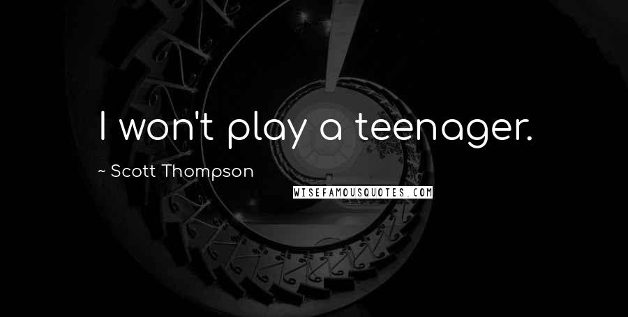 Scott Thompson quotes: I won't play a teenager.