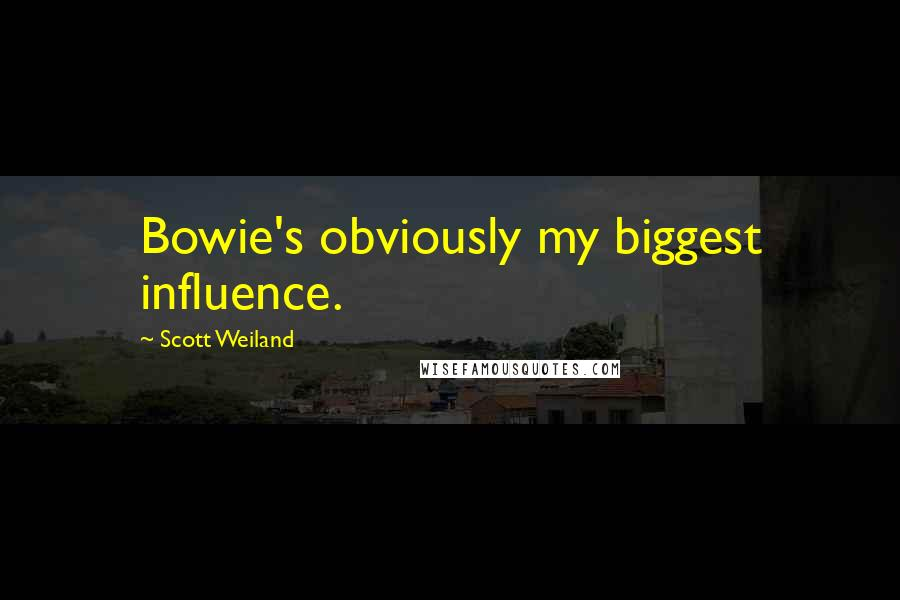 Scott Weiland quotes: Bowie's obviously my biggest influence.