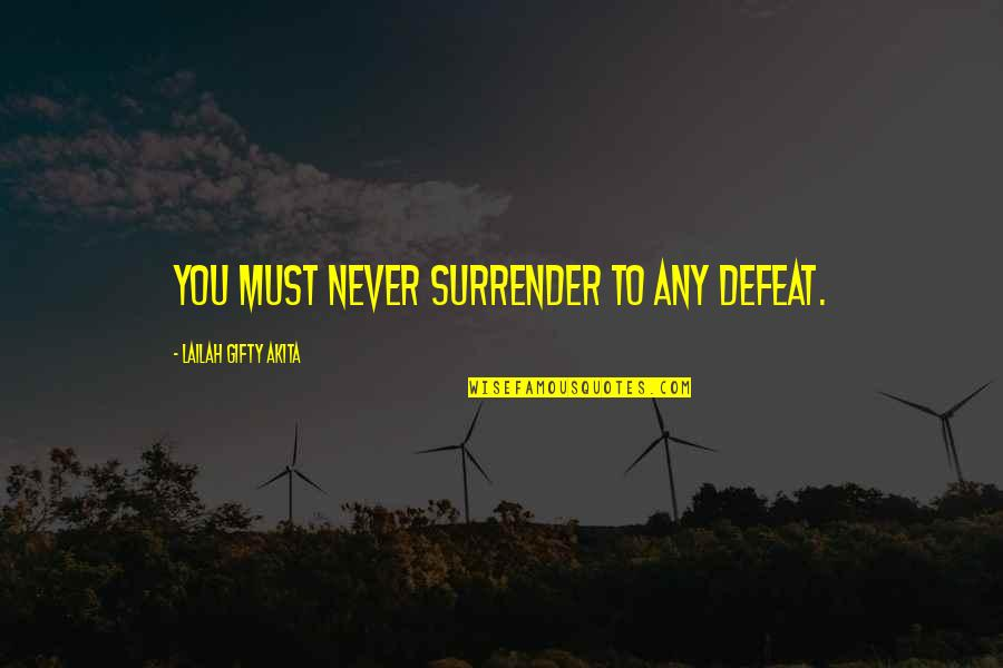 Scott Westerfeld Famous Quotes By Lailah Gifty Akita: You must never surrender to any defeat.