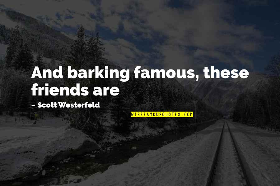 Scott Westerfeld Famous Quotes By Scott Westerfeld: And barking famous, these friends are